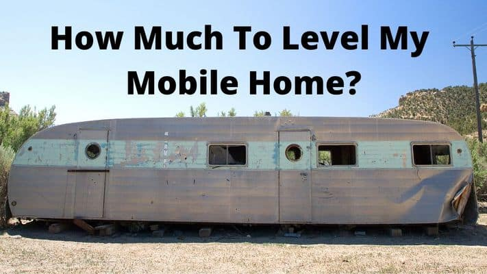 Cost To Level My Mobile Home